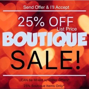 25% OFF LIST PRICE OF ALL BOUTIQUE ITEMS SALE!!*